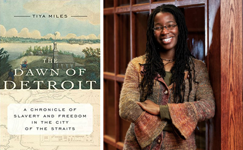 Tiya Miles, Dawn of Detroit: A Chronicle of Slavery and Freedom in the City of the Straits