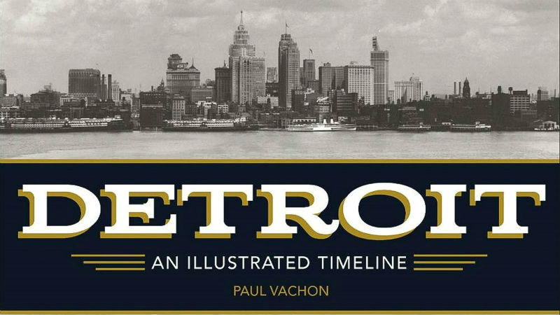 Detroit: An Illustrated Timeline