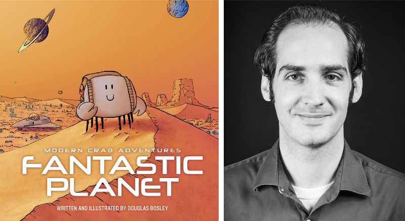 Fantastic Planet: Modern Crab Adventures by Douglas Bosley