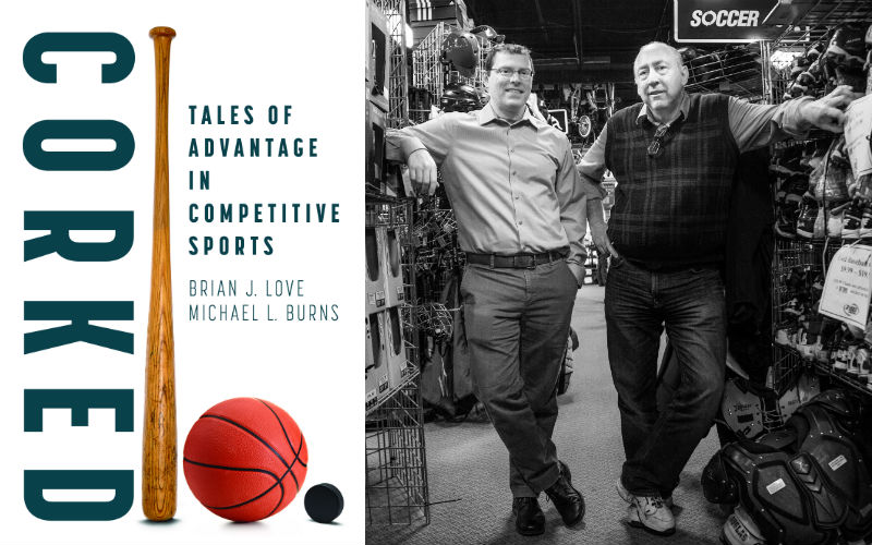Corked: Tales of Advantage in Competitive Sports by Brian Love and Michael Burns